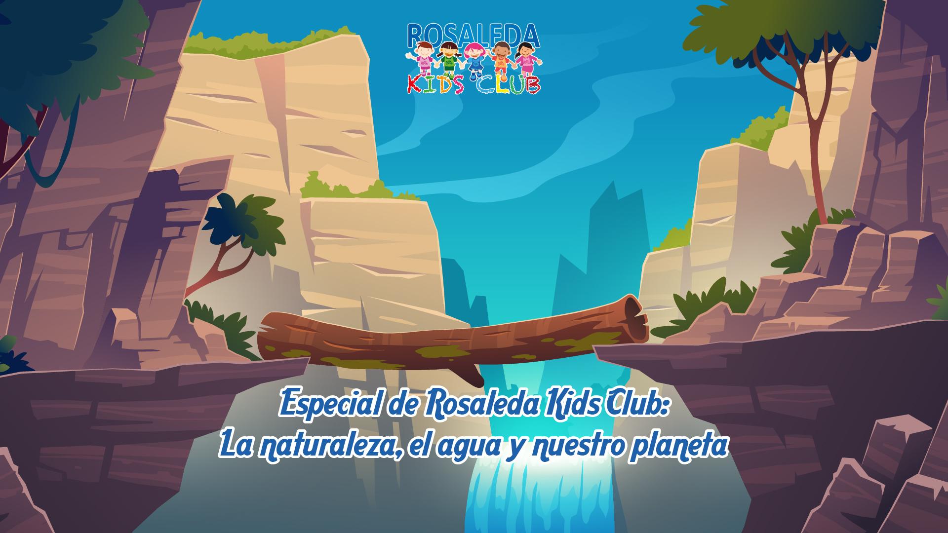 Especial de Rosaleda Kids Club la naturaleza, el agua y el planeta
