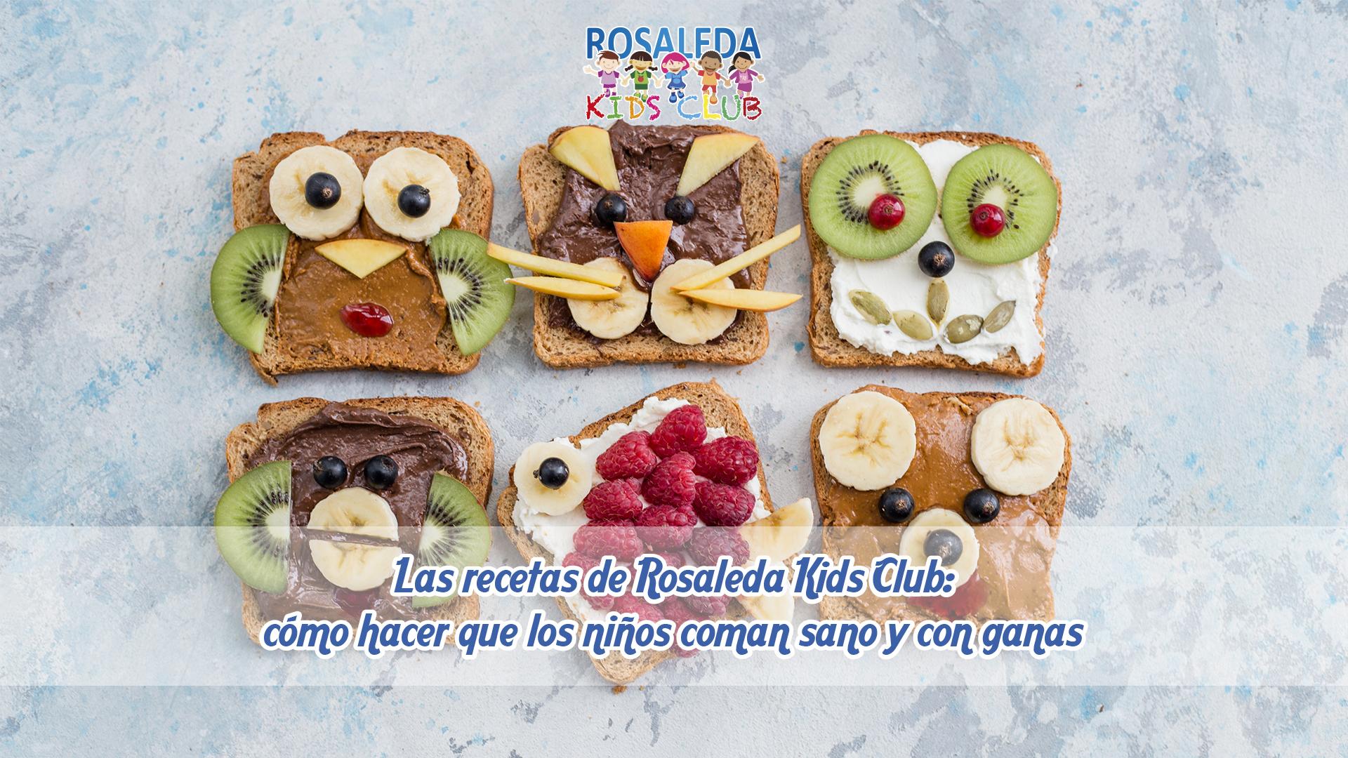 Las recetas de Rosaleda Kids Club cómo hacer que los niños coman sano y con ganas