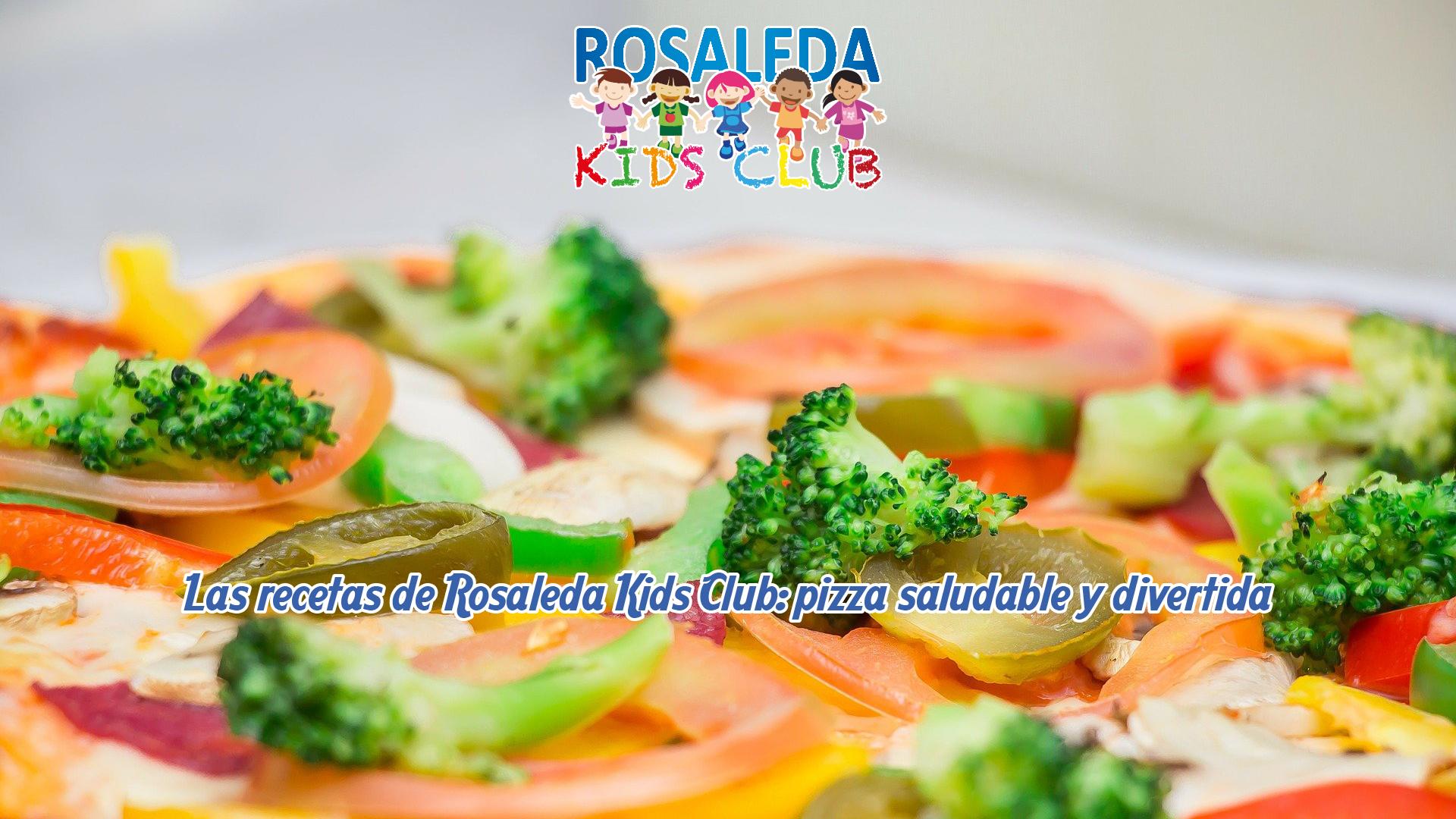 Las recetas de Rosaleda Kids Club: pizza saludable y divertida