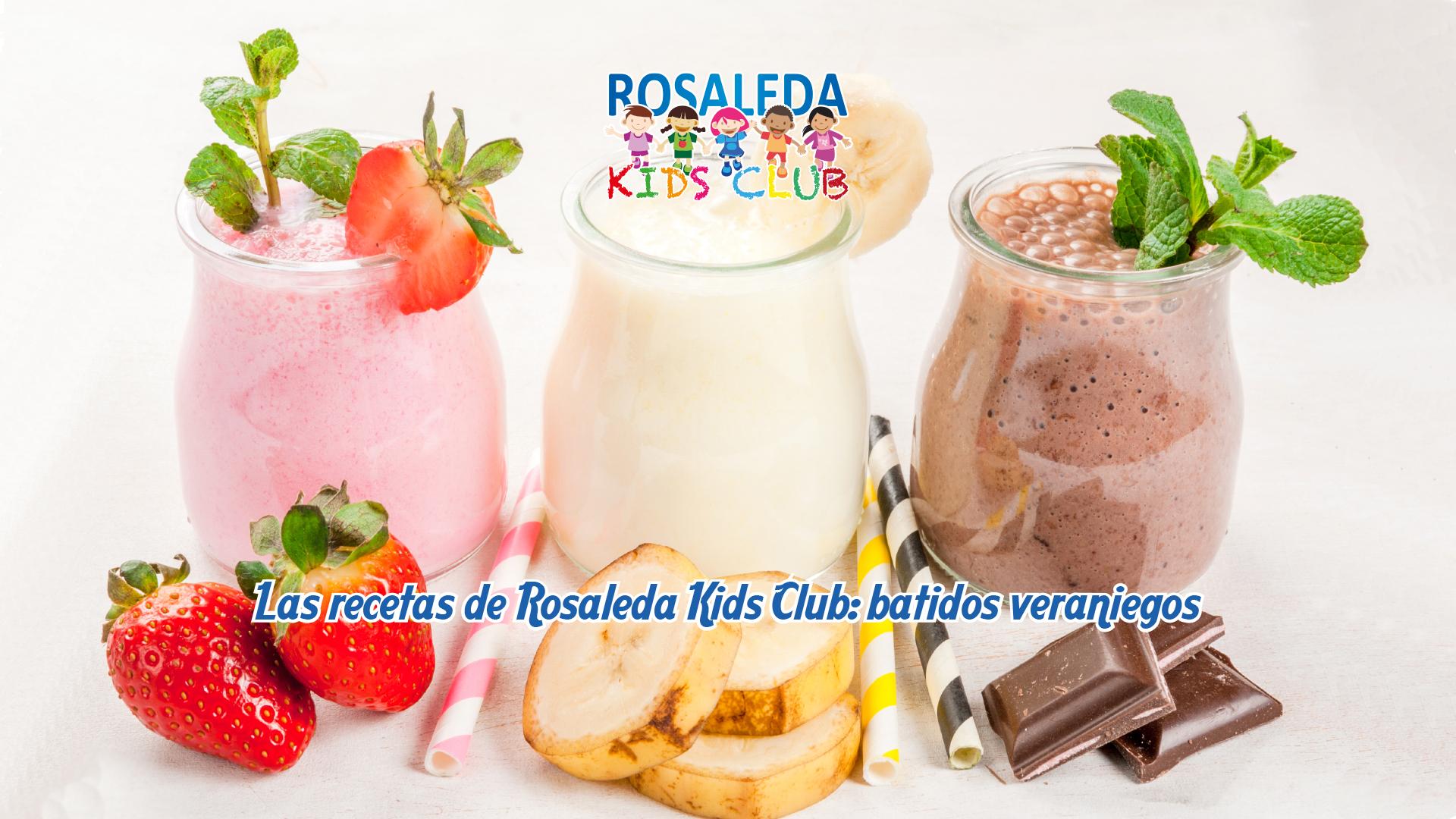 Las recetas de Rosaleda Kids Club: batidos veraniegosLas recetas de Rosaleda Kids Club: batidos veraniegos