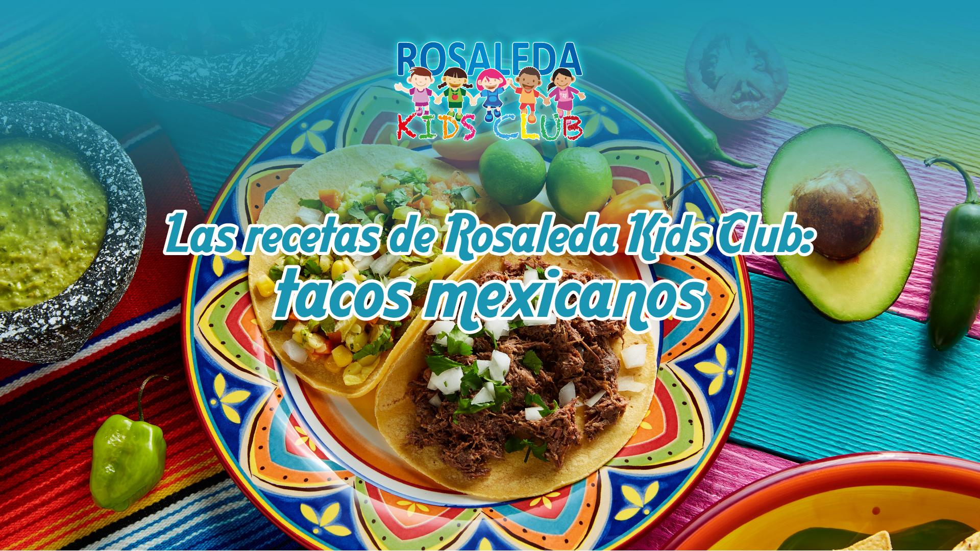 Las recetas de Rosaleda Kids Club: tacos mexicanos