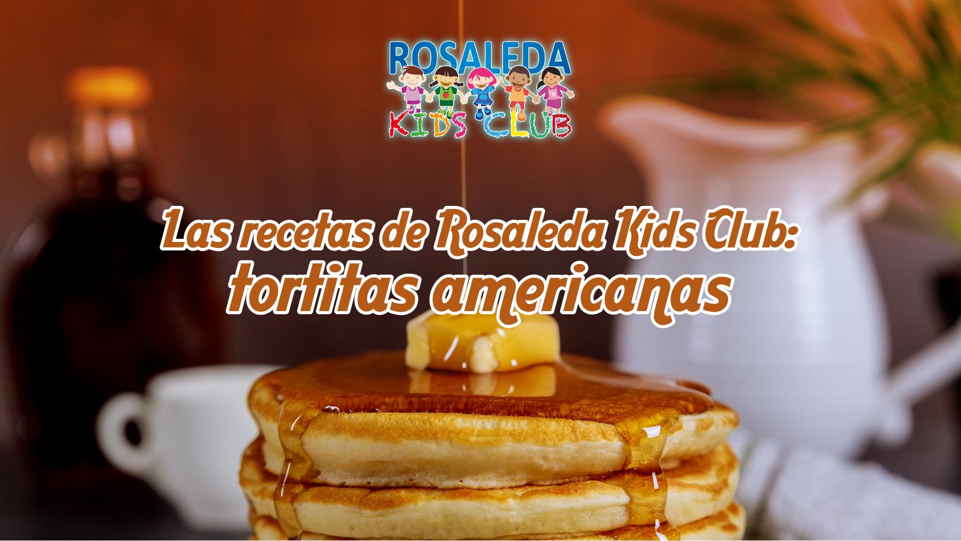 Las recetas de Rosaleda Kids Club: tortitas americanas